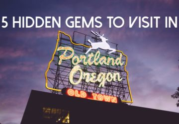 5 Hidden Gems You Must Check Out In Portland Oregon