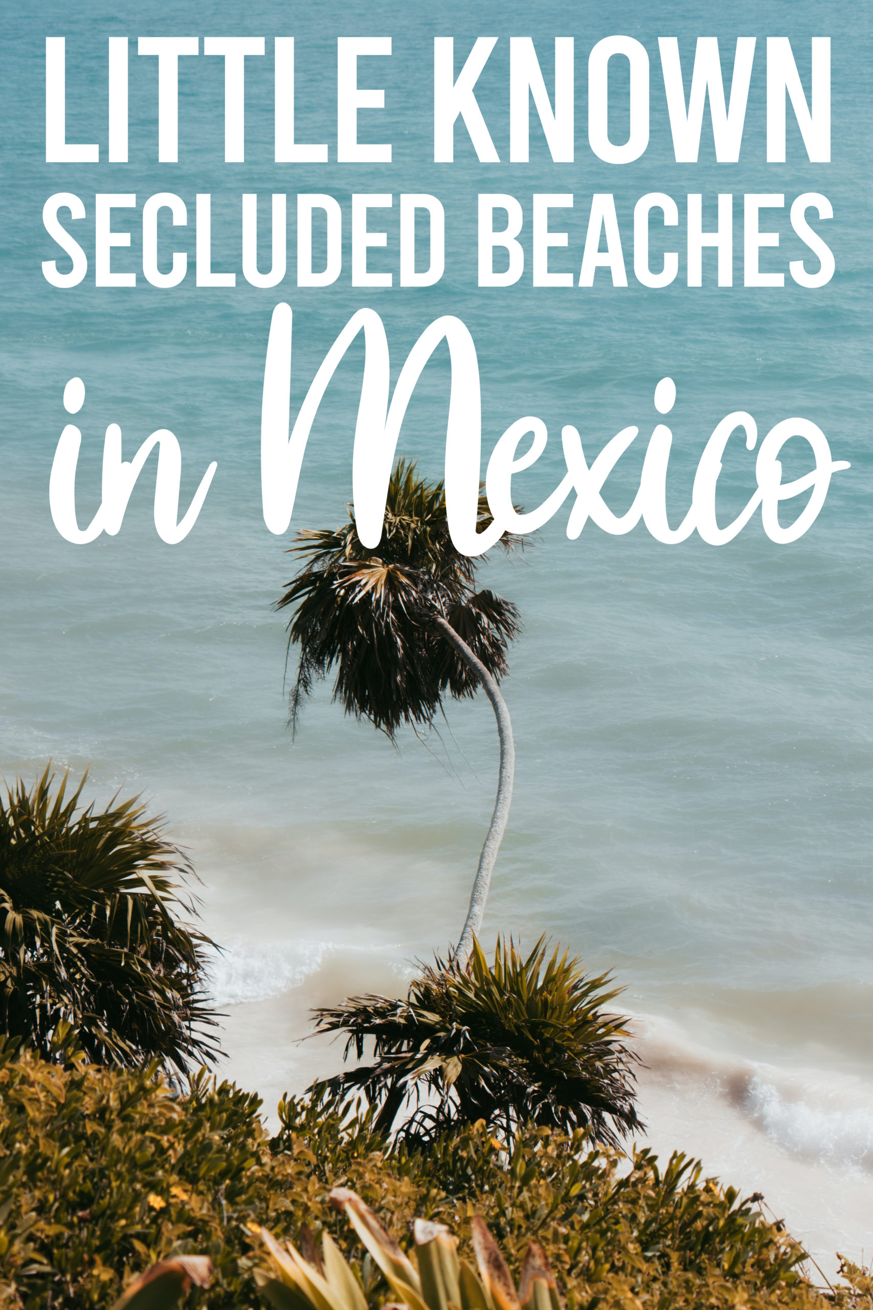 Little Known Secluded Beaches In Mexico